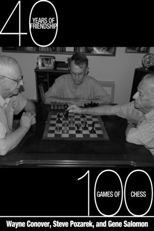 40 Years of Friendship: 100 Games of Chess Conover, Pozarek, and Salomon