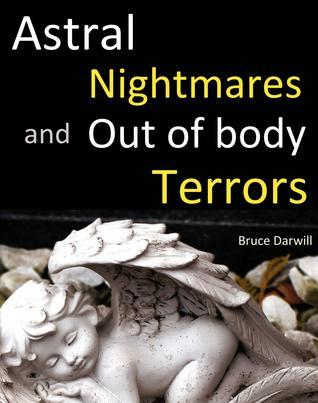 Astral Nightmares and Out of body Terrors Bruce Darwill