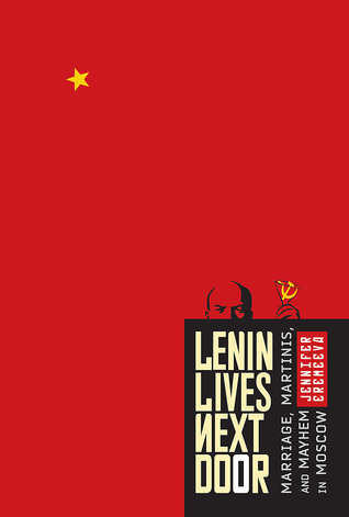 Lenin Lives Next Door - xld: Marriage, Martinis, and Mayhem in Moscow Jennifer Eremeeva