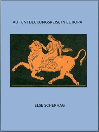 Auf Entdeckungsreise in Europa  by  Else Scherhag
