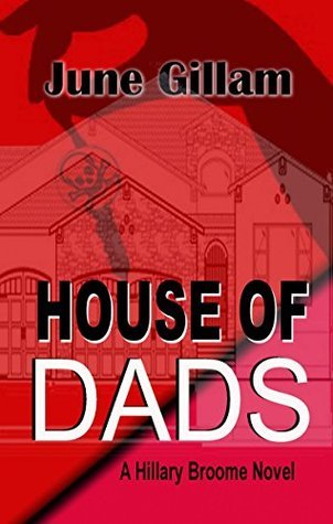 House of Dads (Hillary Broome Novels Book 2)  by  June Gillam