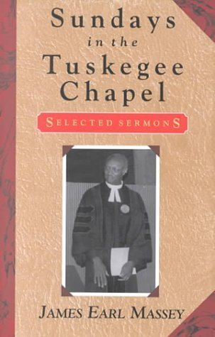 Sundays in the Tuskegee Chapel: Selected Sermons  by  James Earl Massey