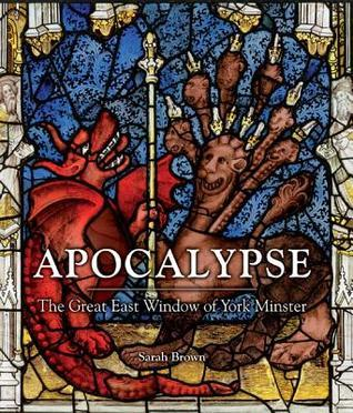 Apocalypse: The Great East Window of York Minster Sarah   Brown