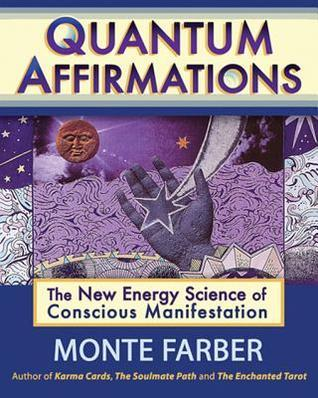 Quantum Affirmations: The New Energy Science of Conscious Manifestation-Enhanced  by  Monte Farber