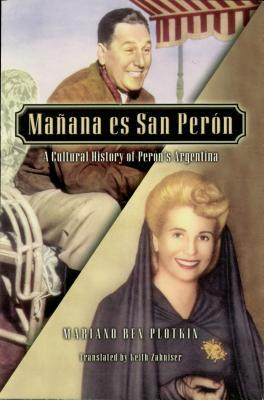 Manana Es San Peron: A Cultural History of Perons Argentina Mariano Ben Plotkin  Professor