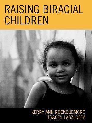 Raising Biracial Children Kerry Ann Rockquemore