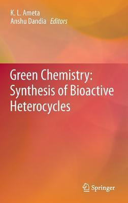 Green Chemistry: Synthesis of Bioactive Heterocycles  by  K L Ameta