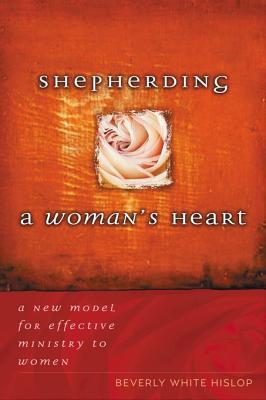 Shepherding a Womans Heart: A New Model for Effective Ministry to Women Beverly Hislop