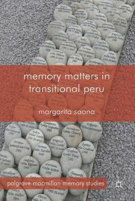 Memory Matters in Transitional Peru Margarita Saona