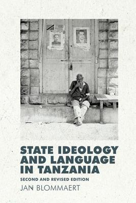 State Ideology and Language in Tanzania: Second and Revised Edition  by  Jan Blommaert
