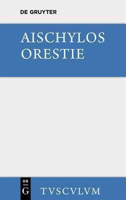 Orestie: Griechisch Und Deutsch Aeschylus