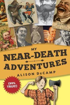 My Near-Death Adventures (99% True!) Alison DeCamp