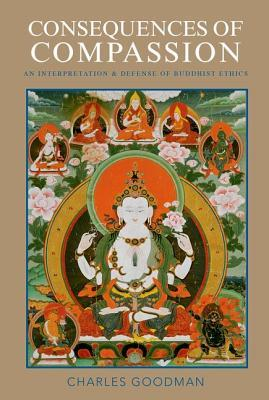 Consequences of Compassion: An Interpretation and Defense of Buddhist Ethics  by  Charles Goodman