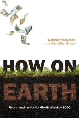 How on Earth: Flourishing in a Not-For-Profit World 2050 by Donnie Maclurcan