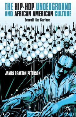 Hip-Hop Underground and African American Culture  by  James Braxton Peterson