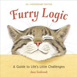 Furry Logic, 10th Anniversary Edition: A Guide to Lifes Little Challenges Jane Seabrook