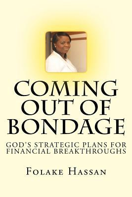 Coming Out of Bondage: Gods Strategic Plans for Financial Breakthroughs  by  Folake Hassan