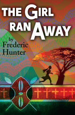 The Girl Ran Away: A Story from Africa  by  Frederic Hunter