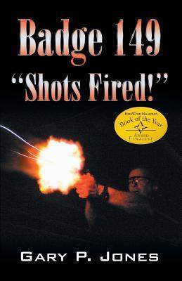 Badge 149: Shots Fired!  by  Gary P. Jones