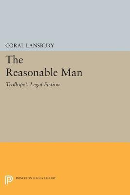 The Reasonable Man: Trollopes Legal Fiction  by  Coral Lansbury