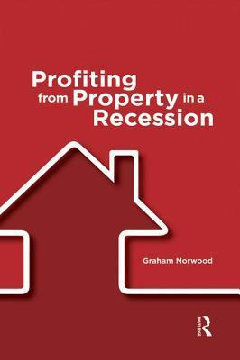Profiting from Property in a Recession Graham Norwood