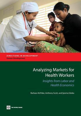 Analyzing Markets for Health Workers: Insights from Labor and Health Economics  by  Barbara McPake