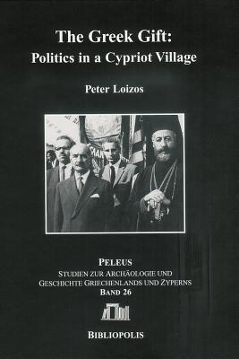 The Greek Gift: : Politics in a Cypriot Village  by  Peter Loizos
