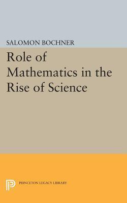 Role of Mathematics in the Rise of Science Salomon Bochner