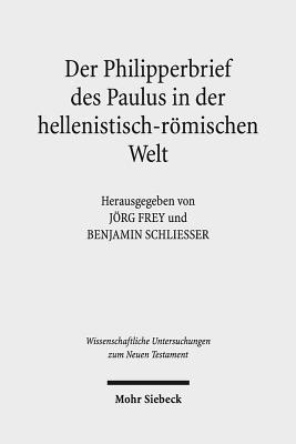 Der Philipperbrief Des Paulus in Der Hellenistisch-Romischen Welt  by  Jorg Frey