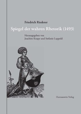 Spiegel Der Wahren Rhetorik (1493) Friedrich Riederer
