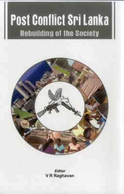 Post Conflict Sri Lanka: Rebuilding of Society  by  V.R. Raghavan
