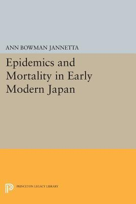 Epidemics and Mortality in Early Modern Japan  by  Ann Bowman Jannetta