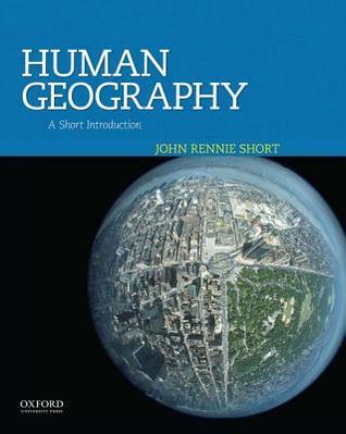 Human Geography: A Short Introduction  by  John Rennie Short  Professor