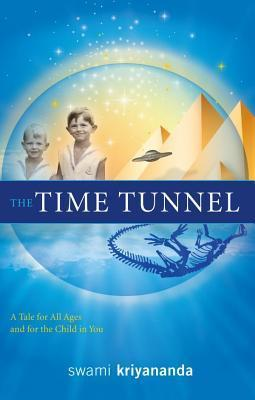 The Time Tunnel: A Tale for All Ages and for the Child in You Swami Kriyananda