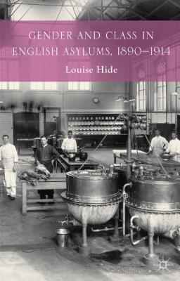 Gender and Class in English Asylums, 1890-1914  by  Louise Hide