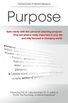 Purpose: A Personal Coaching Program to Gain Clarity What Is Really Important in Your Life and to Stay Focussed in a Changing World  by  Dr Gerhard Huhn