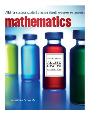 Aim for Success Student Practice Sheets for Aufmann/Lockwoods Mathematics Allied Health Professional  by  Christine S. Verity