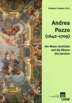 Andrea Pozzo (1642-1709): Der Maler-Architekt Und Die Raume Der Jesuiten Herbert Karner