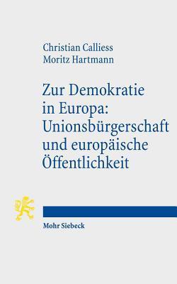 Zur Demokratie in Europa: Unionsburgerschaft Und Europaische Offentlichkeit Christian Calliess