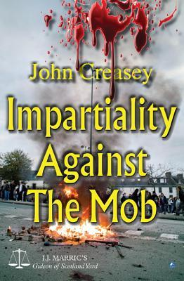 Impartiality Against the Mob  by  John Creasey
