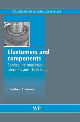 Elastomers and Components: Service Life Prediction - Progress and Challenges  by  V Coveney