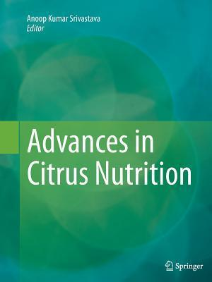 Advances in Citrus Nutrition  by  Anoop Kumar Srivastava