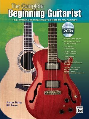 The Complete Beginning Guitarist: A Fun, Creative, and Comprehensive Method for New Musicians [With CD (Audio)] Aaron Stang