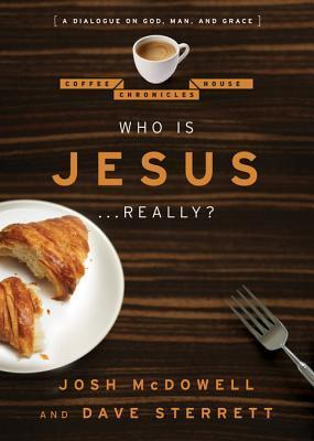 Who Is Jesus . . . Really?: A Dialogue on God, Man, and Grace Josh McDowell