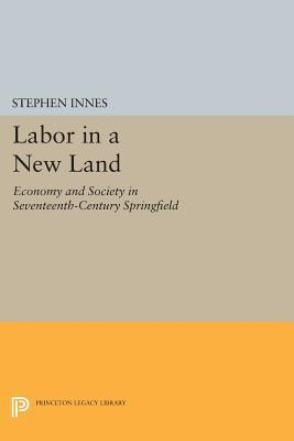 Labor in a New Land: Economy and Society in Seventeenth-Century Springfield Stephen Innes