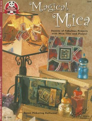 Magical Mica: Dozens of Fabulous Projects with Mica Tiles & Pieces  by  Susan Pickering Rothemal