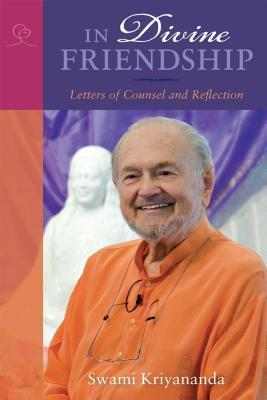 In Divine Friendship: Letters of Counsel and Reflection Swami Kriyananda