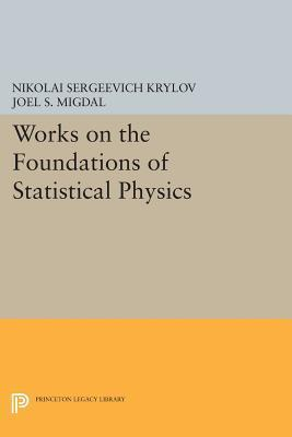 Works on the Foundations of Statistical Physics NikolaI Sergeevich, Krylov