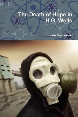 The Death of Hope in H.G. Wells Lorne Reznowski