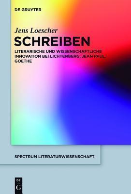 Schreiben: Literarische Und Wissenschaftliche Innovation Bei Lichtenberg, Jean Paul, Goethe  by  Jens Loescher